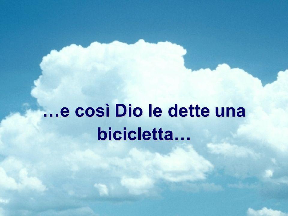 …e così Dio le dette una bicicletta…