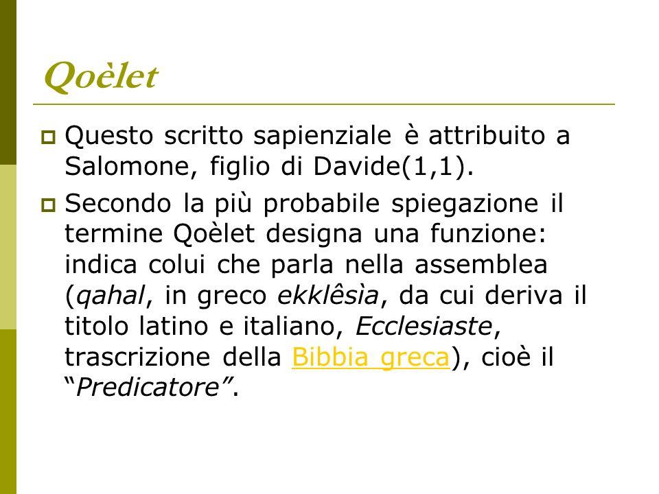 QoèletQuesto scritto sapienziale è attribuito a Salomone, figlio di Davide(1,1).