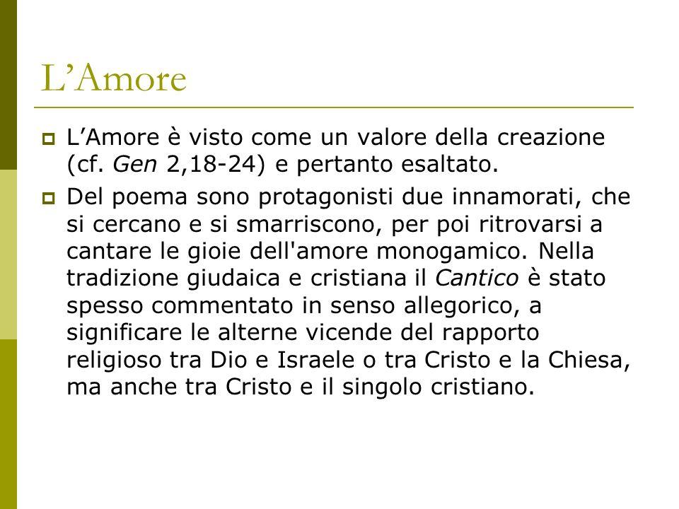 L'AmoreL'Amore è visto come un valore della creazione (cf. Gen 2,18-24) e pertanto esaltato.