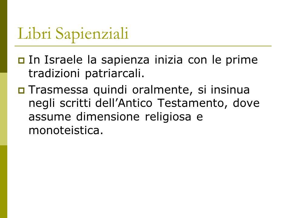 Libri Sapienziali In Israele la sapienza inizia con le prime tradizioni patriarcali.