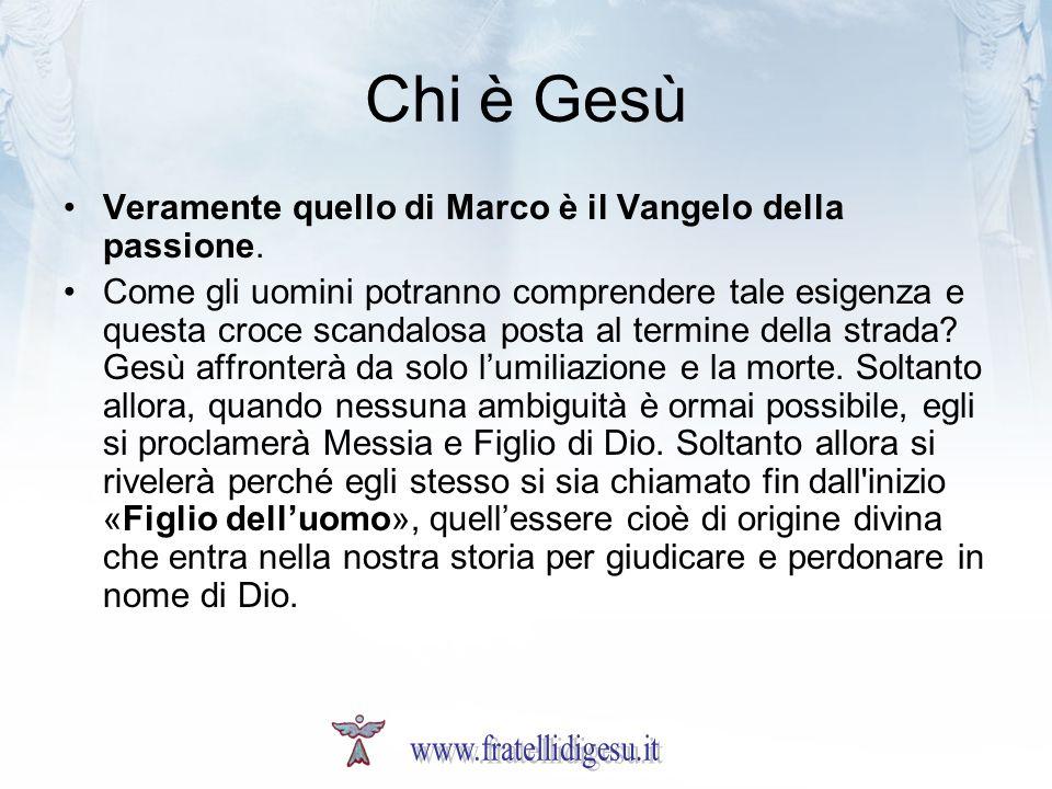 Chi è Gesù Veramente quello di Marco è il Vangelo della passione.