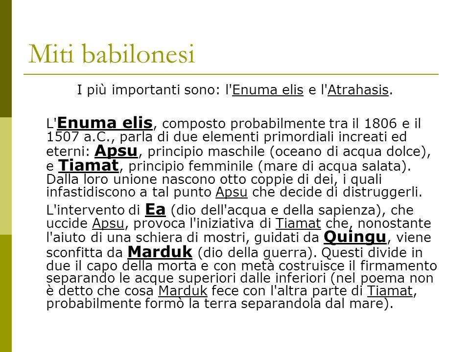 I più importanti sono: l Enuma elis e l Atrahasis.