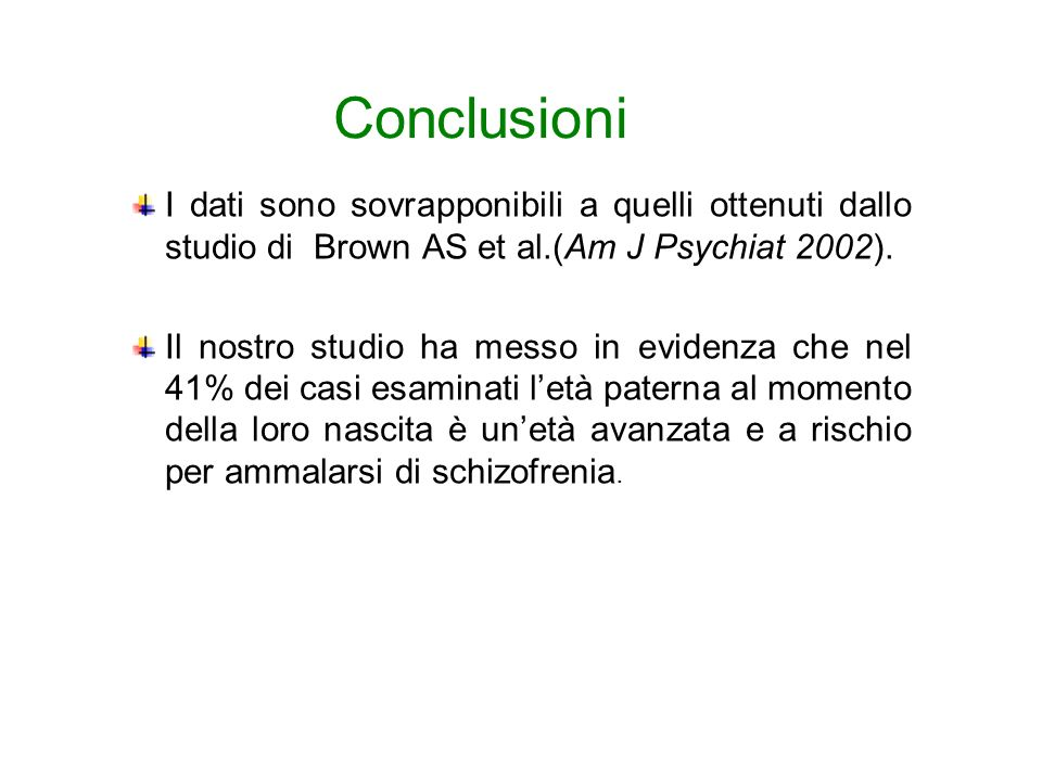 Conclusioni I dati sono sovrapponibili a quelli ottenuti dallo studio di Brown AS et al.(Am J Psychiat 2002).