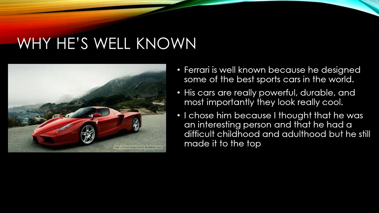 Why he's well known Ferrari is well known because he designed some of the best sports cars in the world.