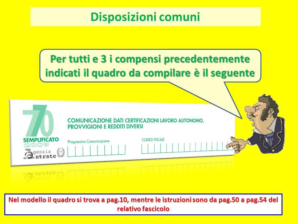 Disposizioni comuni Per tutti e 3 i compensi precedentemente indicati il quadro da compilare è il seguente.