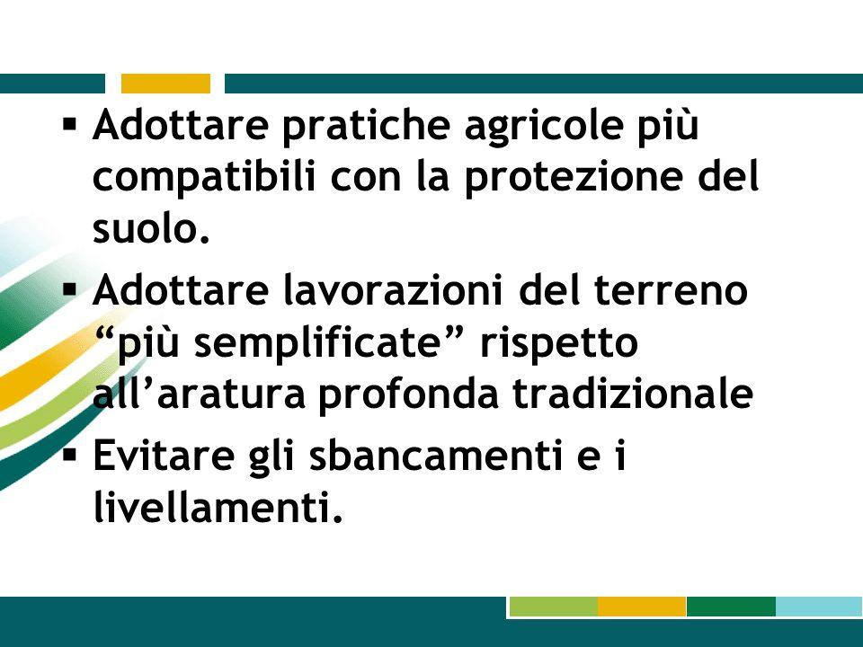 Adottare pratiche agricole più compatibili con la protezione del suolo.