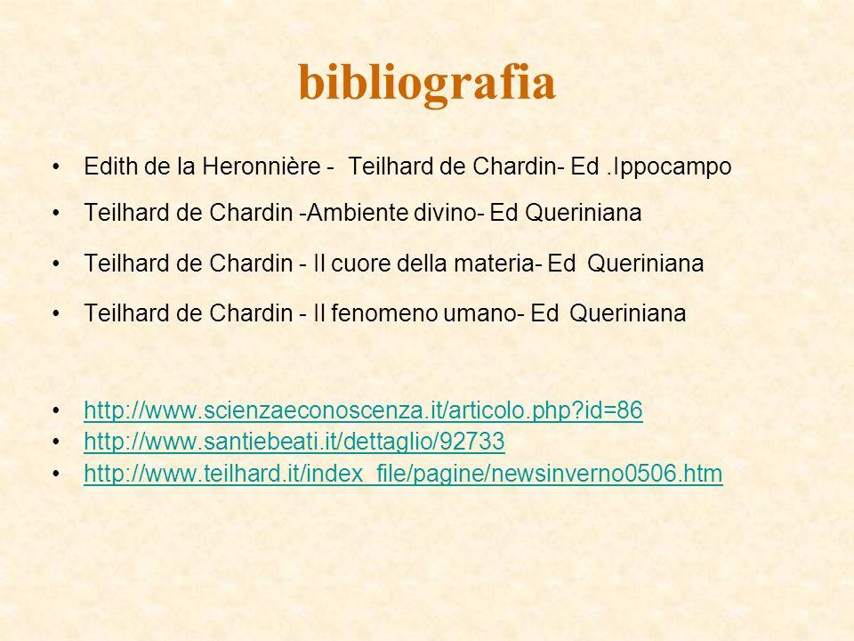 bibliografia Edith de la Heronnière - Teilhard de Chardin- Ed .Ippocampo. Teilhard de Chardin -Ambiente divino- Ed Queriniana.
