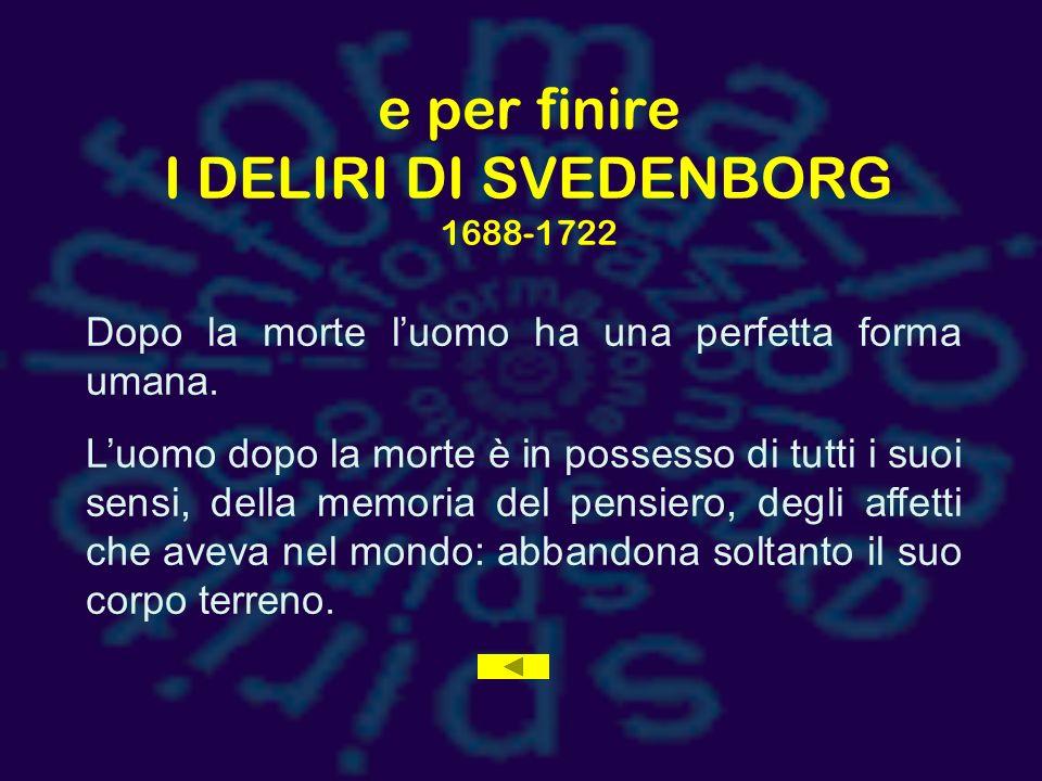 e per finire I DELIRI DI SVEDENBORG 1688-1722