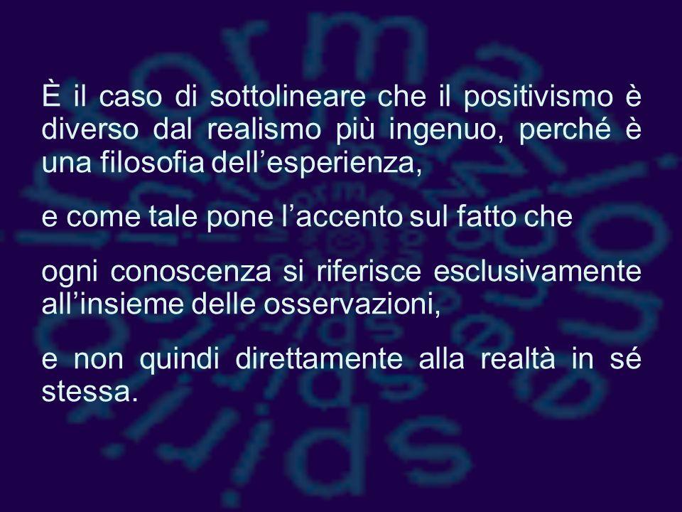 È il caso di sottolineare che il positivismo è diverso dal realismo più ingenuo, perché è una filosofia dell'esperienza,