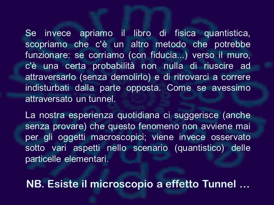NB. Esiste il microscopio a effetto Tunnel …