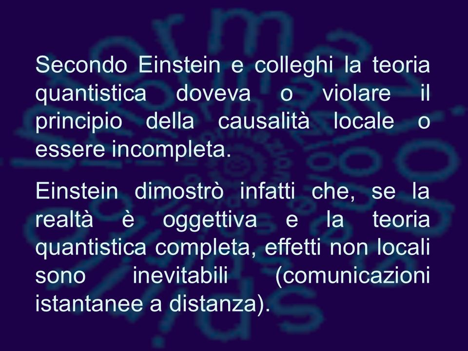 Secondo Einstein e colleghi la teoria quantistica doveva o violare il principio della causalità locale o essere incompleta.