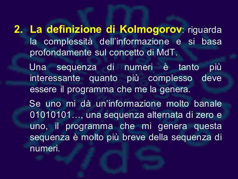 La definizione di Kolmogorov: riguarda la complessità dell'informazione e si basa profondamente sul concetto di MdT.