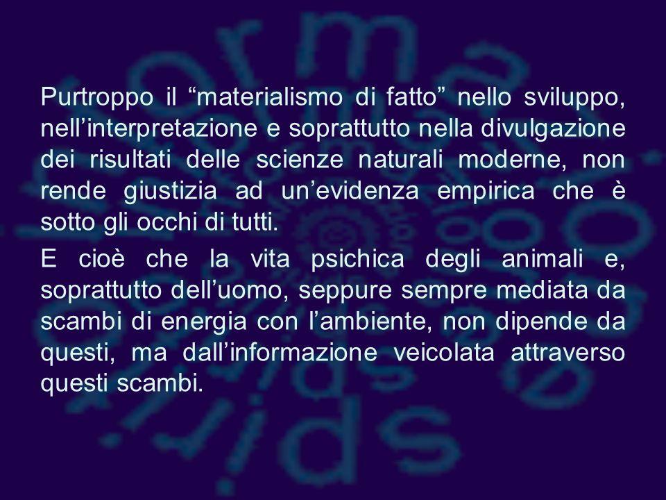 Purtroppo il materialismo di fatto nello sviluppo, nell'interpretazione e soprattutto nella divulgazione dei risultati delle scienze naturali moderne, non rende giustizia ad un'evidenza empirica che è sotto gli occhi di tutti.