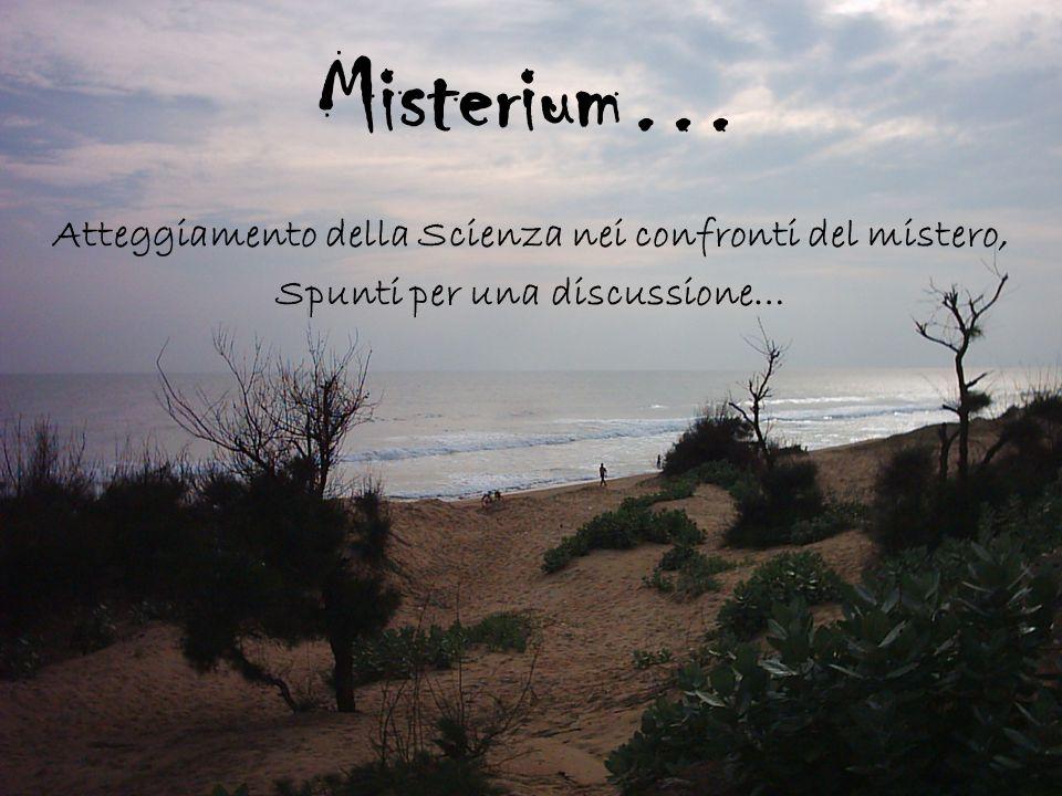 Misterium… Atteggiamento della Scienza nei confronti del mistero,