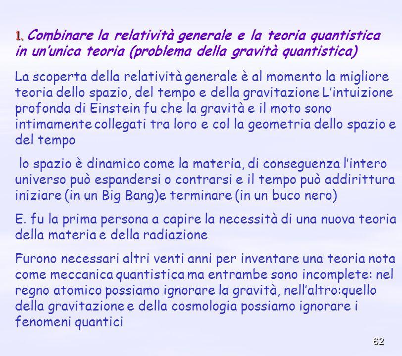 1. Combinare la relatività generale e la teoria quantistica in un'unica teoria (problema della gravità quantistica)