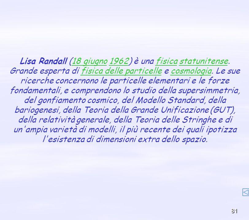 Lisa Randall (18 giugno 1962) è una fisica statunitense.