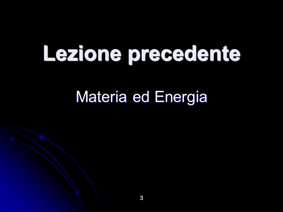 Lezione precedente Materia ed Energia