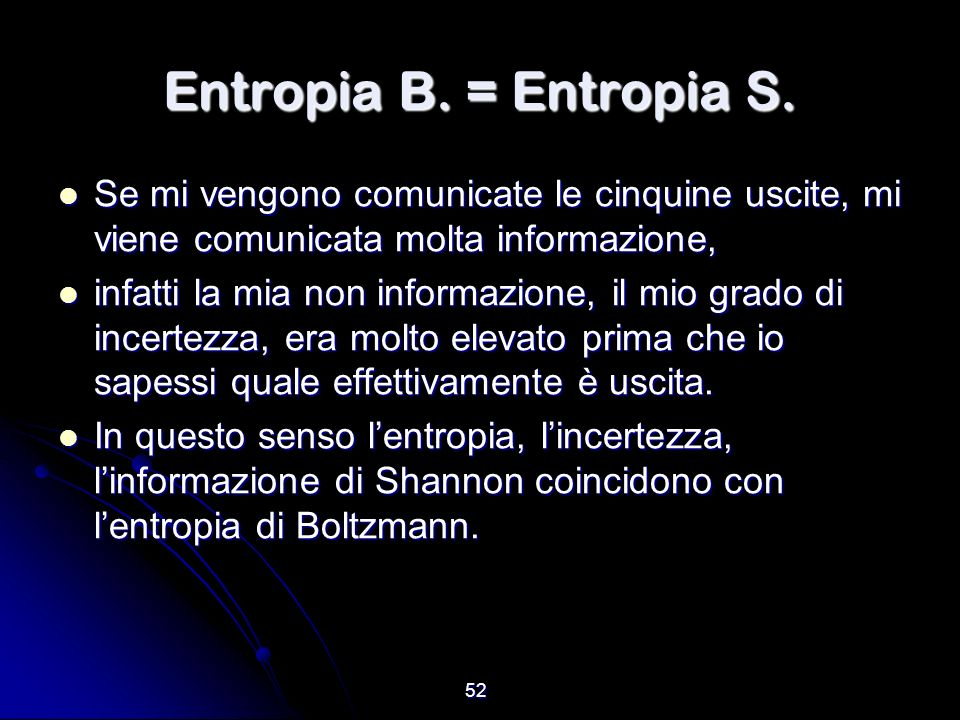 Entropia B. = Entropia S. Se mi vengono comunicate le cinquine uscite, mi viene comunicata molta informazione,