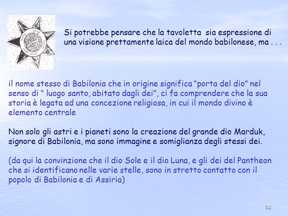 Si potrebbe pensare che la tavoletta sia espressione di una visione prettamente laica del mondo babilonese, ma . . .