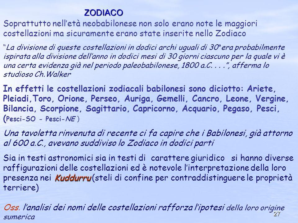 ZODIACO Soprattutto nell'età neobabilonese non solo erano note le maggiori costellazioni ma sicuramente erano state inserite nello Zodiaco.