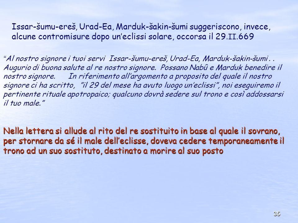 Issar-šumu-ereš, Urad-Ea, Marduk-šakin-šumi suggeriscono, invece, alcune contromisure dopo un'eclissi solare, occorsa il 29.II.669
