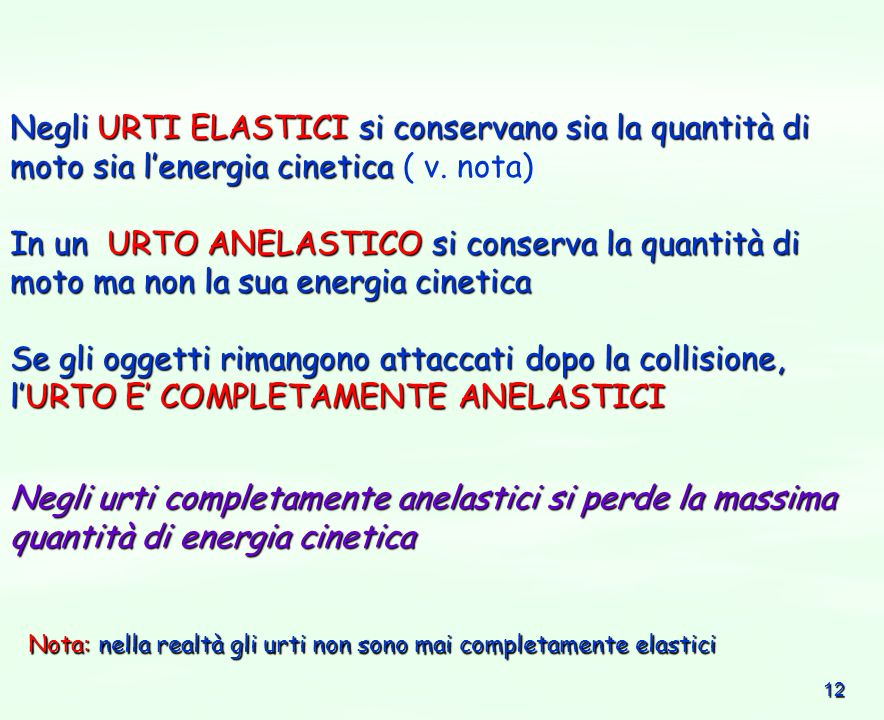 Negli URTI ELASTICI si conservano sia la quantità di moto sia l'energia cinetica ( v. nota)