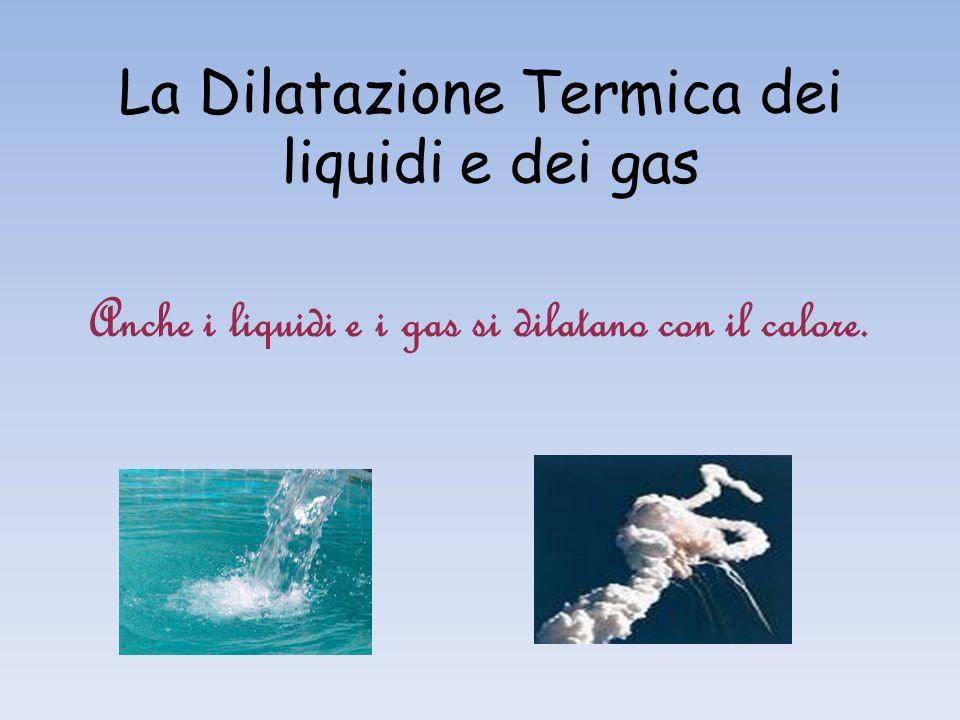 La Dilatazione Termica dei liquidi e dei gas