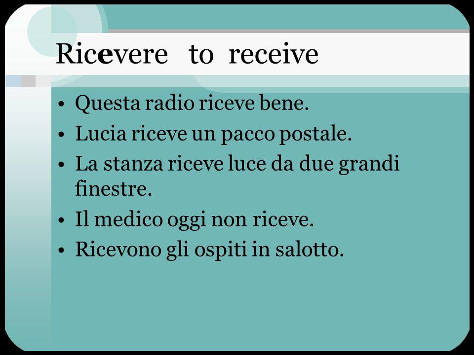 Ricevere to receive Questa radio riceve bene.