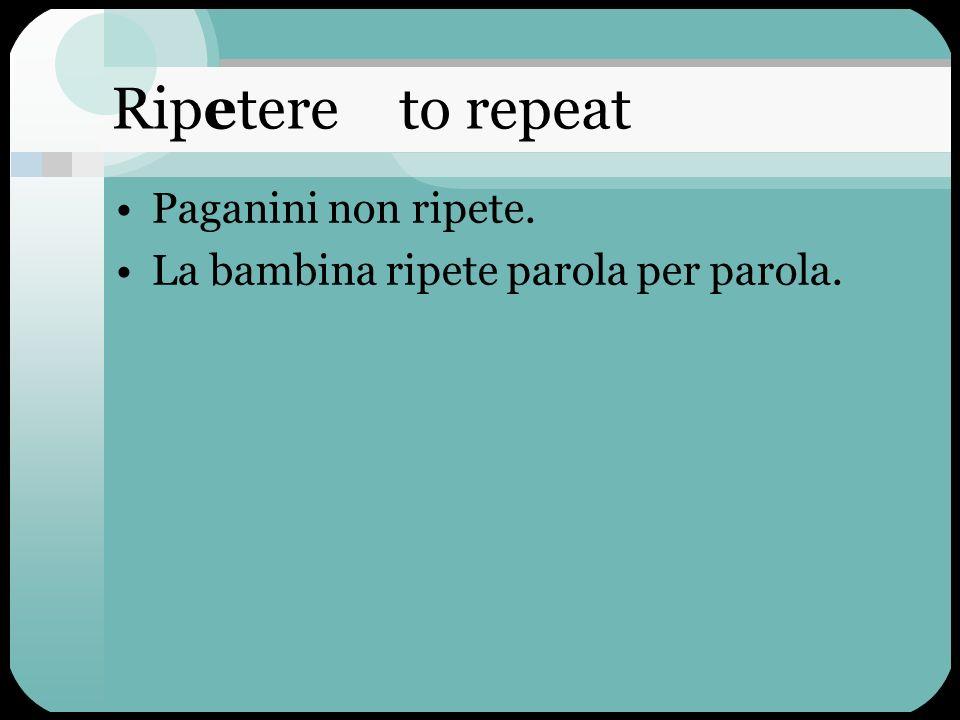 Ripetere to repeat Paganini non ripete.