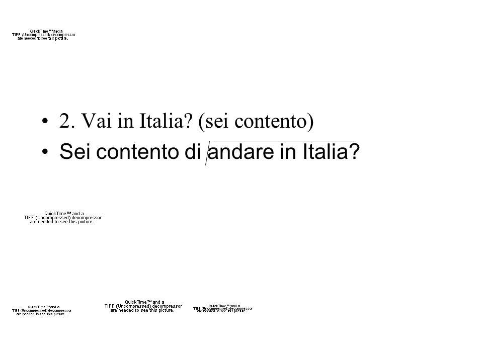 2. Vai in Italia (sei contento)