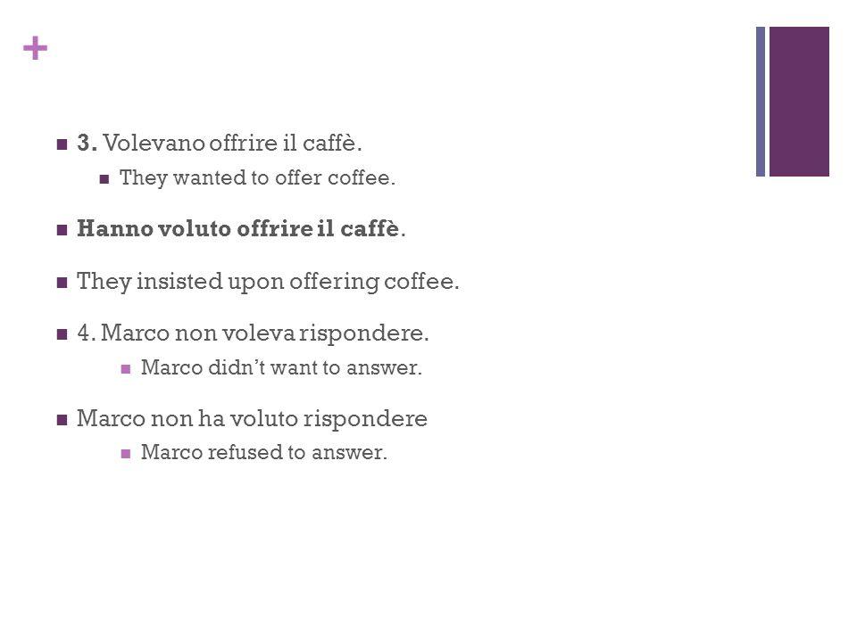 3. Volevano offrire il caffè.