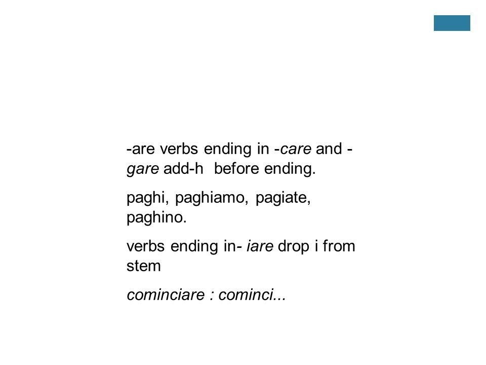 -are verbs ending in -care and -gare add-h before ending.