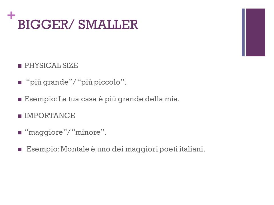 BIGGER/ SMALLER PHYSICAL SIZE più grande / più piccolo .