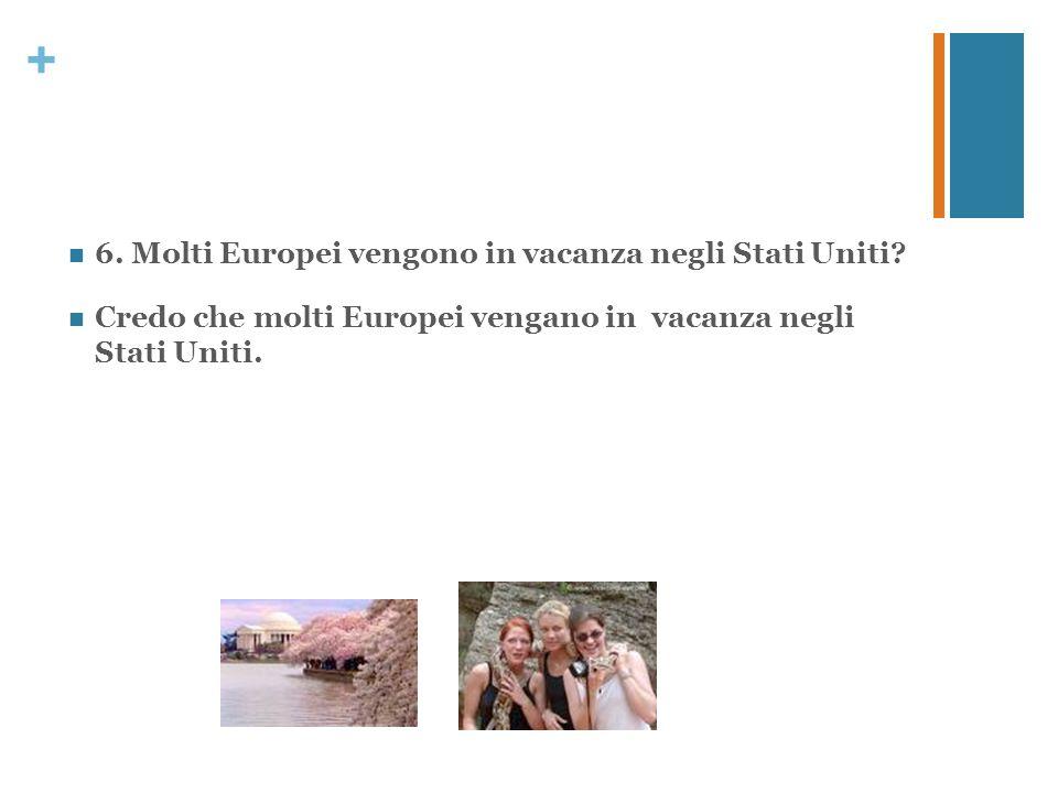 6. Molti Europei vengono in vacanza negli Stati Uniti
