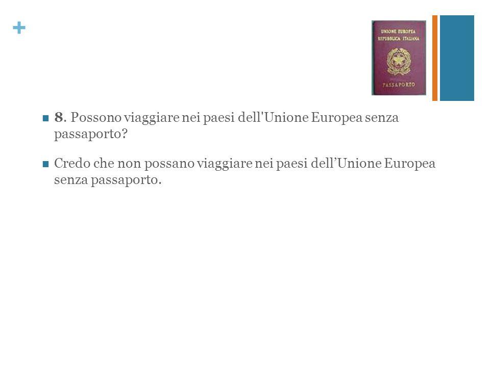 8. Possono viaggiare nei paesi dell Unione Europea senza passaporto