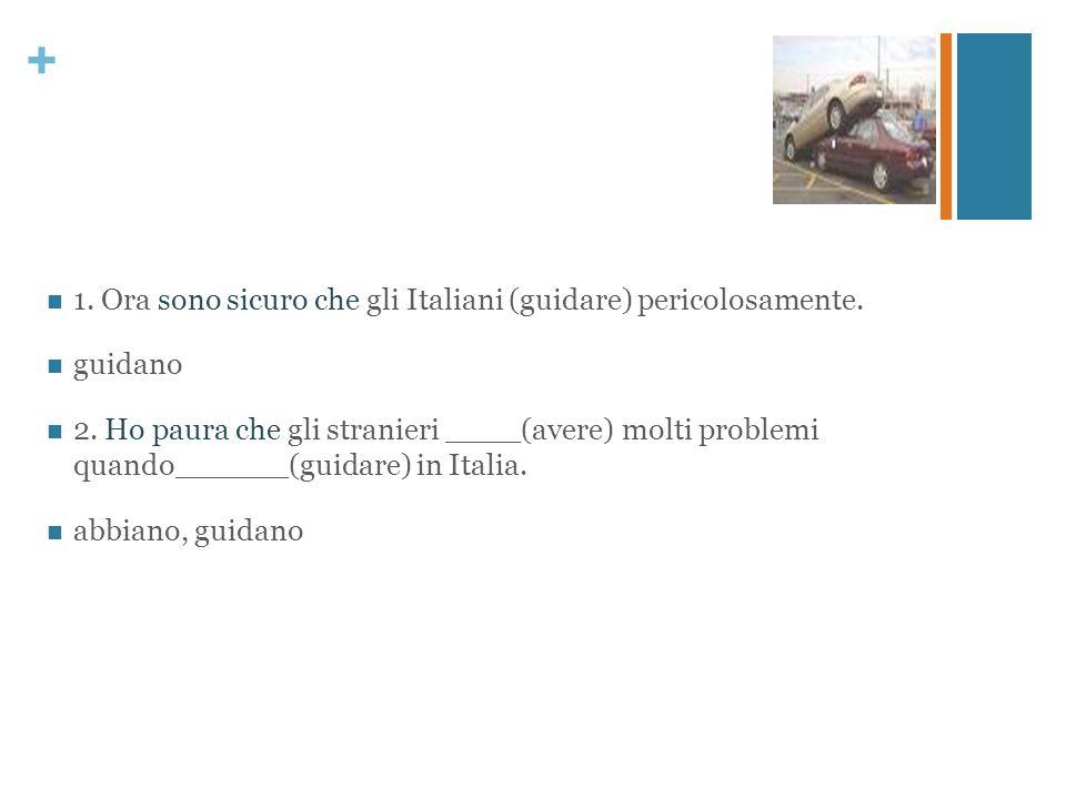1. Ora sono sicuro che gli Italiani (guidare) pericolosamente.