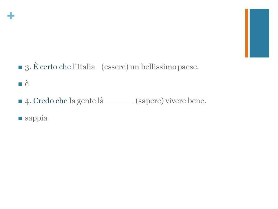3. È certo che l Italia (essere) un bellissimo paese.