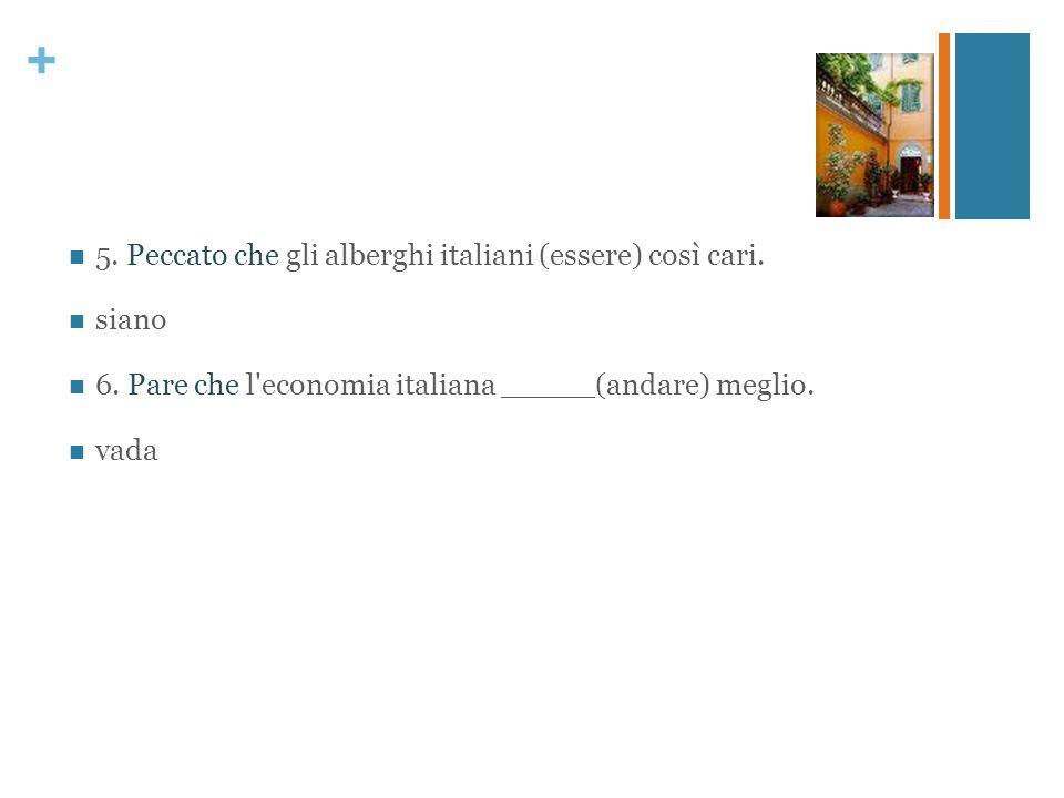 5. Peccato che gli alberghi italiani (essere) così cari.
