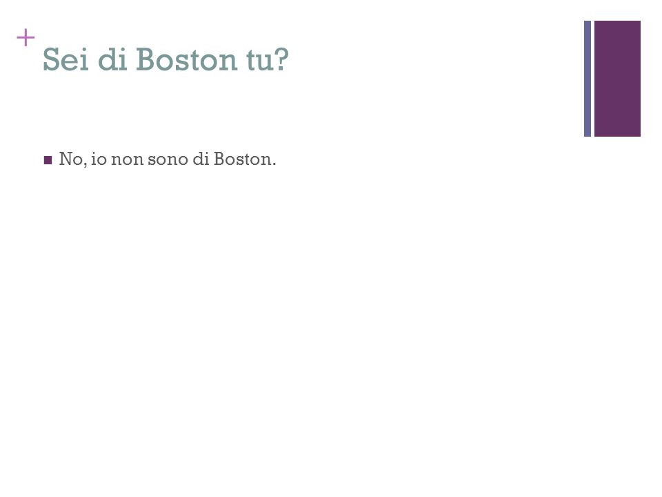 Sei di Boston tu No, io non sono di Boston.