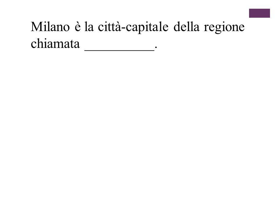 Milano è la città-capitale della regione chiamata __________.