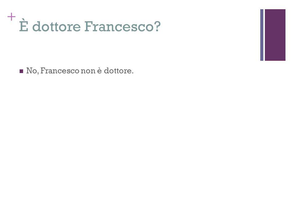 È dottore Francesco No, Francesco non è dottore.