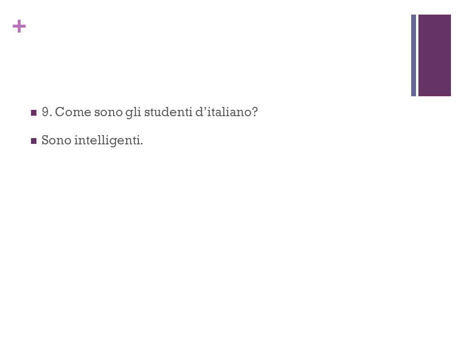 9. Come sono gli studenti d'italiano