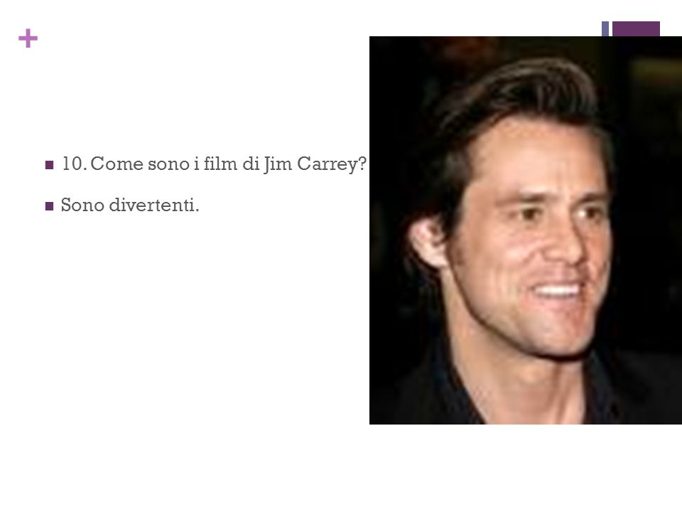 10. Come sono i film di Jim Carrey