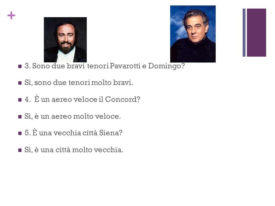 3. Sono due bravi tenori Pavarotti e Domingo