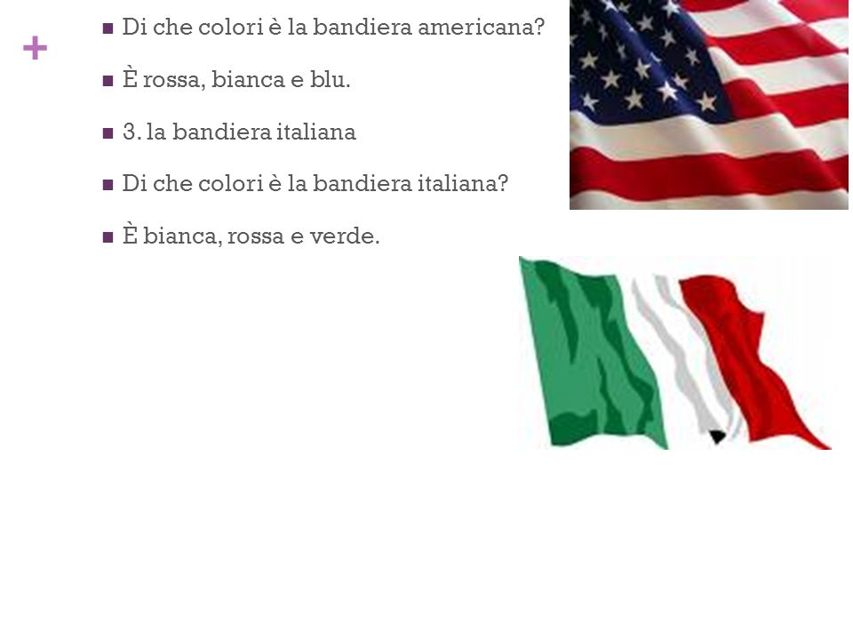 2. la bandiera americana Di che colori è la bandiera americana È rossa, bianca e blu. 3. la bandiera italiana.