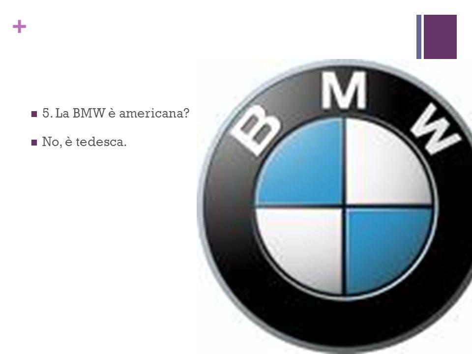 5. La BMW è americana No, è tedesca.