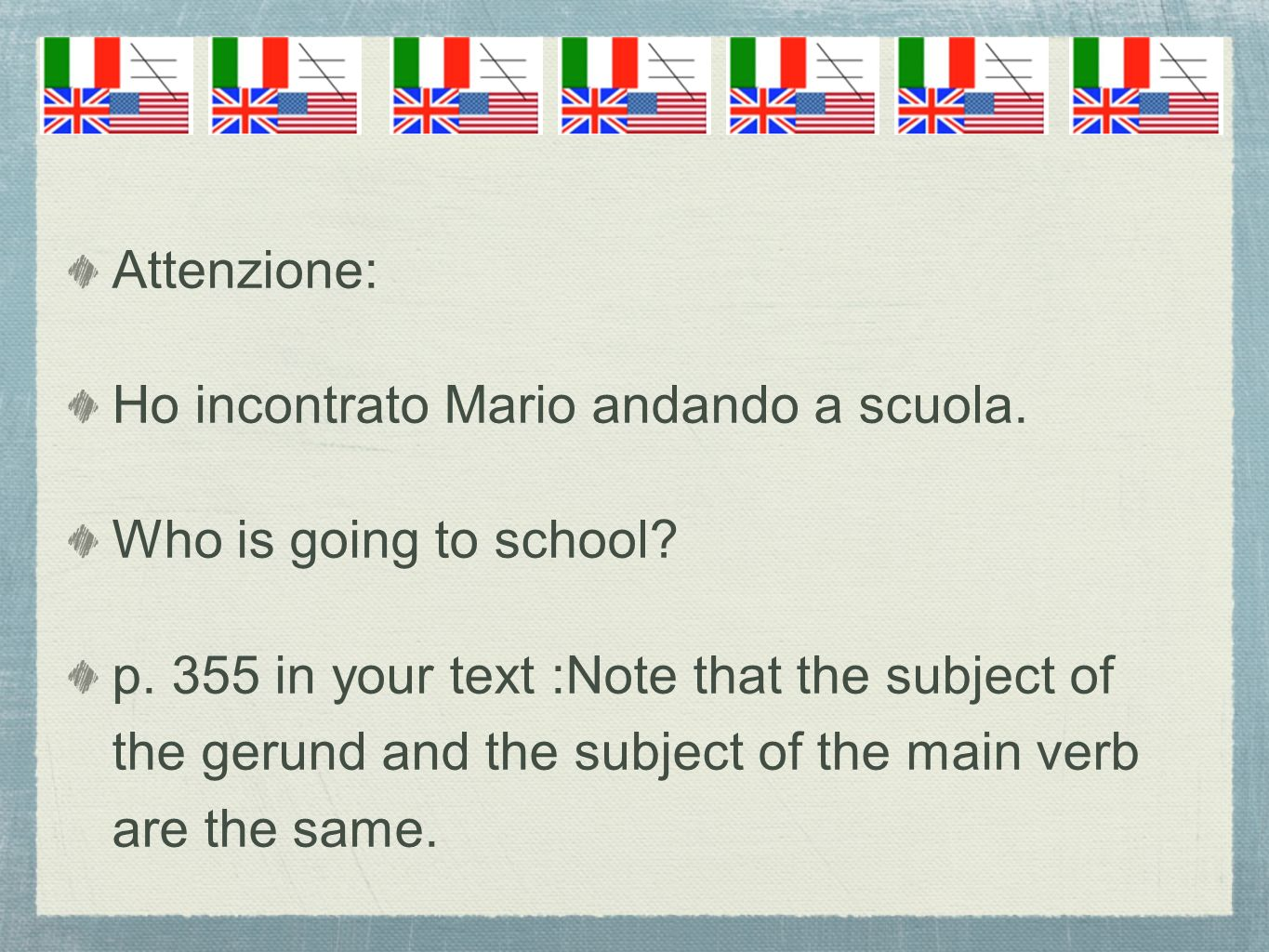 Attenzione: Ho incontrato Mario andando a scuola. Who is going to school