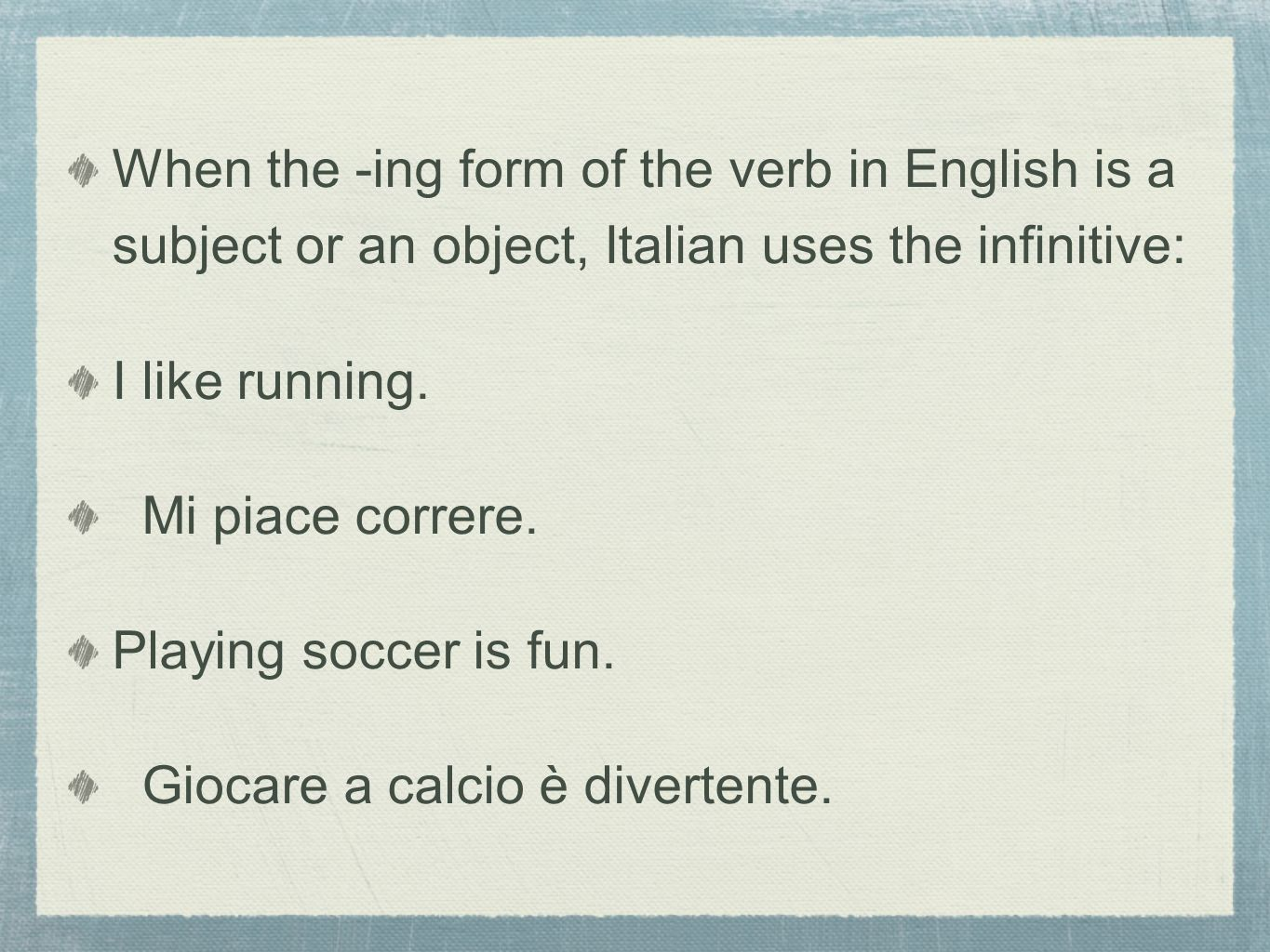 When the -ing form of the verb in English is a subject or an object, Italian uses the infinitive: