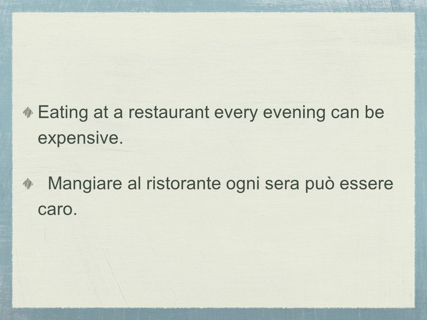 Eating at a restaurant every evening can be expensive.