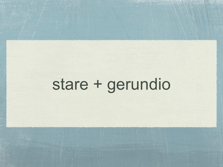 stare + gerundio